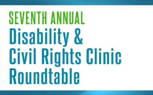 Seventh Annual Disability and Civil Rights Roundtable
